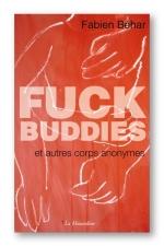 Fuck Buddies : Fuck Buddies et autres corps anonymes... le sexe à toutes les sauces!