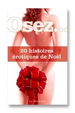 Osez 20 histoires érotiques de Noel : Un cadeau de noel réservé aux grandes personnes!